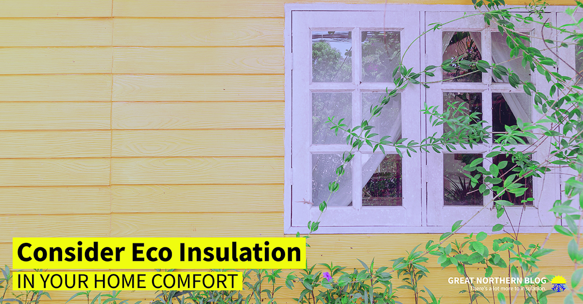consider eco insulation in your home comfort